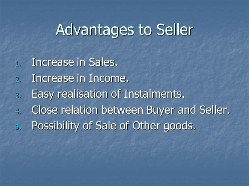 Advantages to Seller Increase in Sales. Increase in Income.