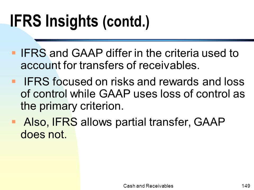 IFRS Insights (contd.) IFRS and GAAP differ in the criteria used to account for transfers of receivables.