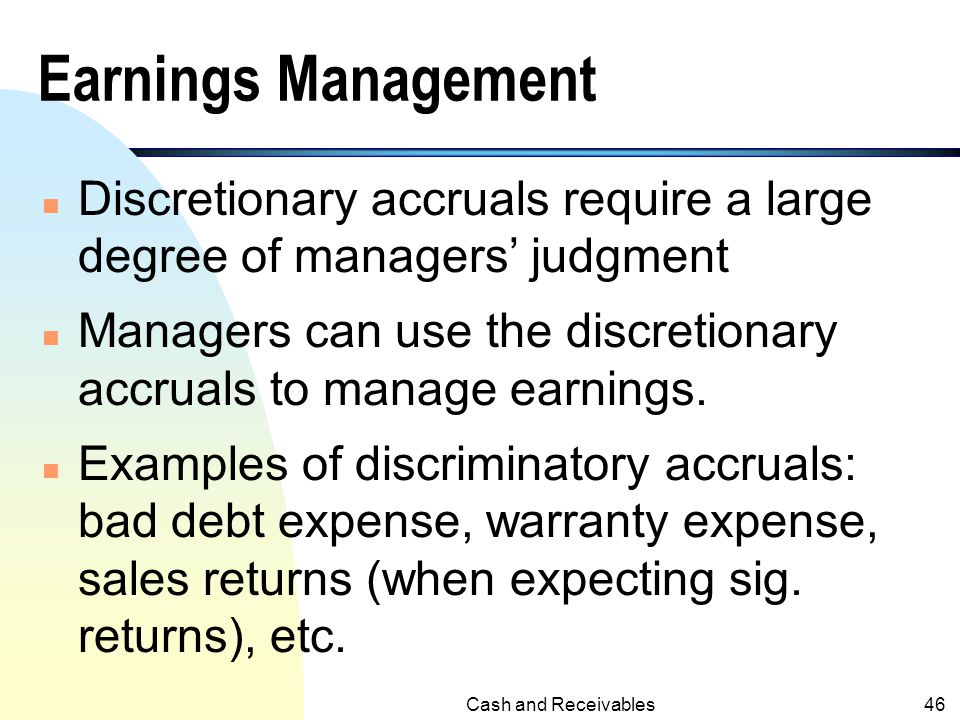 Earnings Management Discretionary accruals require a large degree of managers' judgment.