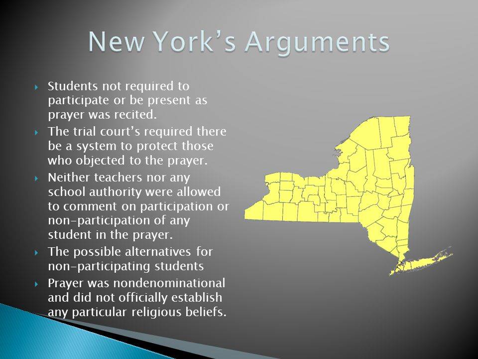 New York's Arguments Students not required to participate or be present as prayer was recited.