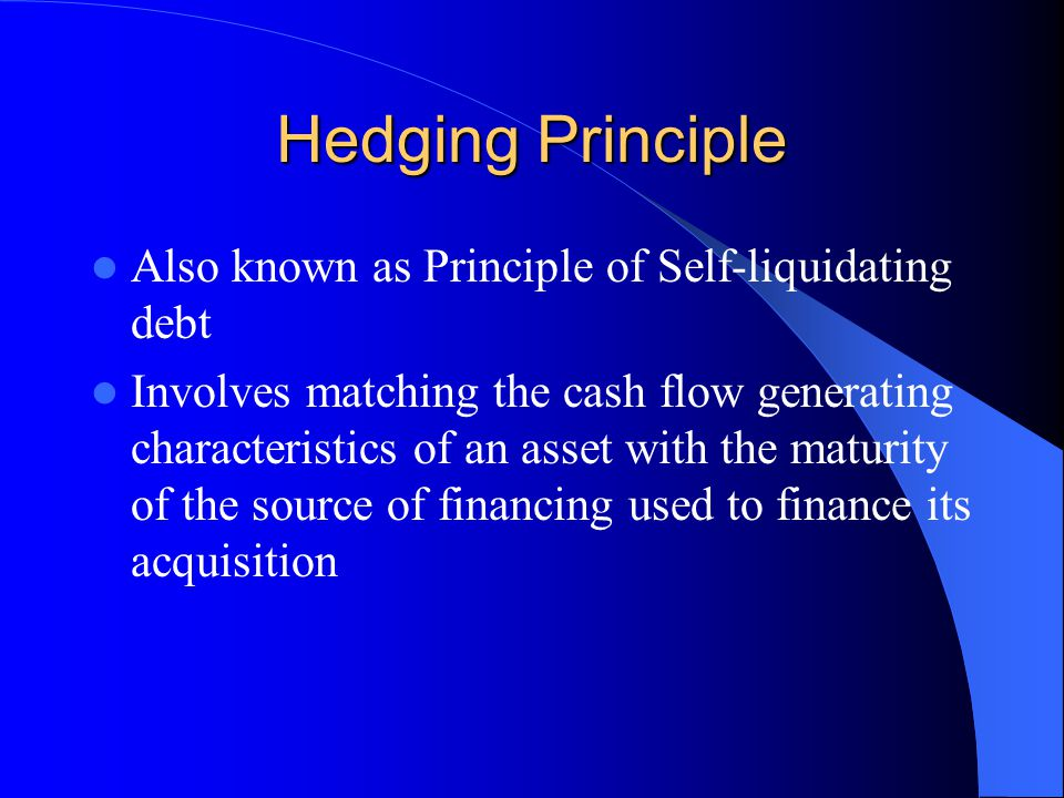 Hedging Principle Also known as Principle of Self-liquidating debt