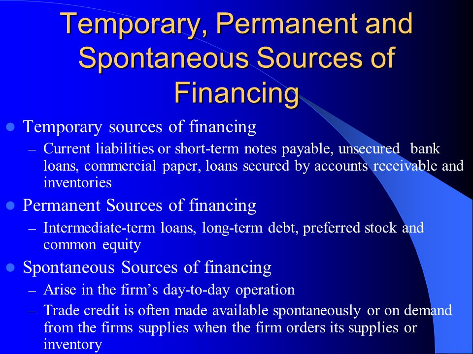 Temporary, Permanent and Spontaneous Sources of Financing