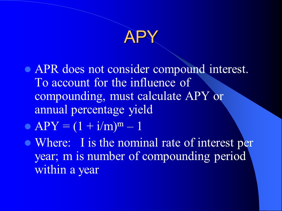 APY APR does not consider compound interest. To account for the influence of compounding, must calculate APY or annual percentage yield.
