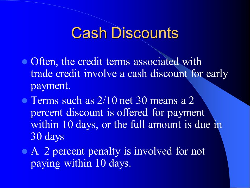 Cash Discounts Often, the credit terms associated with trade credit involve a cash discount for early payment.