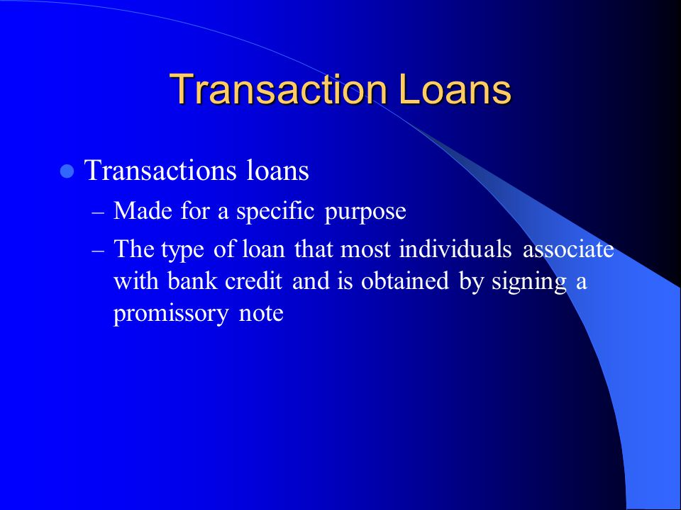 Transaction Loans Transactions loans Made for a specific purpose