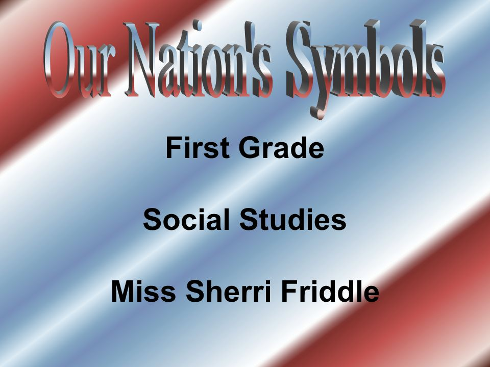 First Grade Social Studies Miss Sherri Friddle