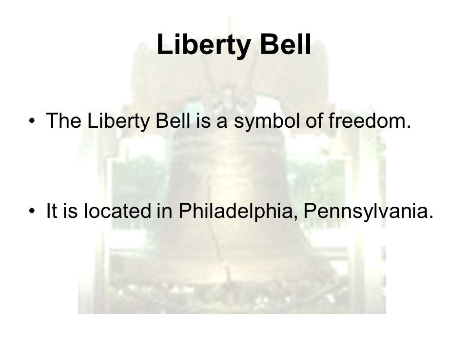 Liberty Bell The Liberty Bell is a symbol of freedom.