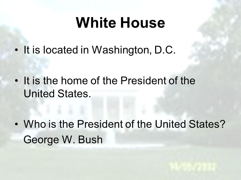 White House It is located in Washington, D.C.