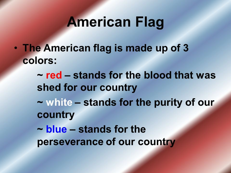 American Flag The American flag is made up of 3 colors: