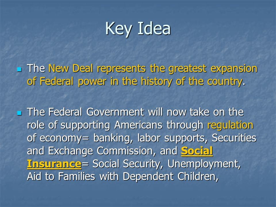 Key Idea The New Deal represents the greatest expansion of Federal power in the history of the country.
