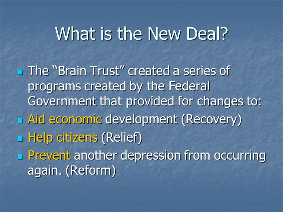 What is the New Deal The Brain Trust created a series of programs created by the Federal Government that provided for changes to: