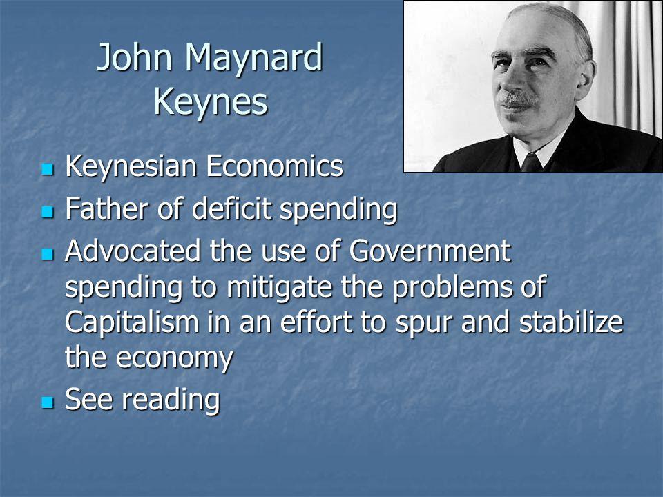 John Maynard Keynes Keynesian Economics Father of deficit spending