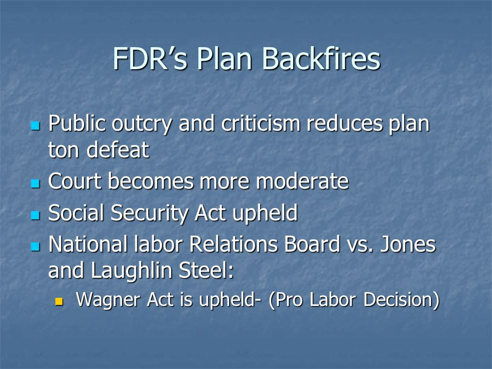 FDR's Plan Backfires Public outcry and criticism reduces plan ton defeat. Court becomes more moderate.