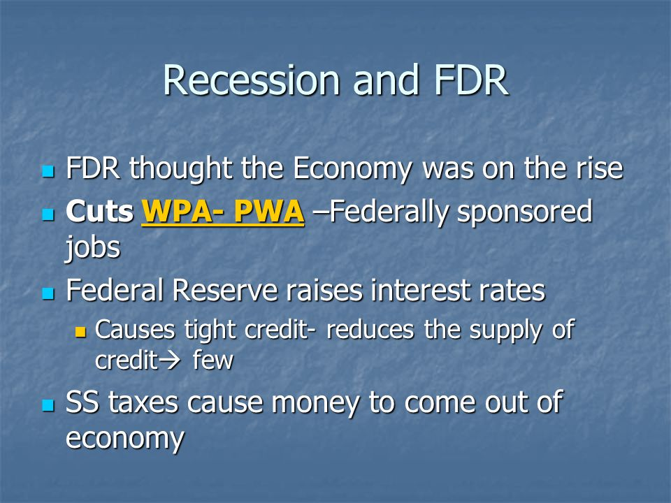 Recession and FDR FDR thought the Economy was on the rise