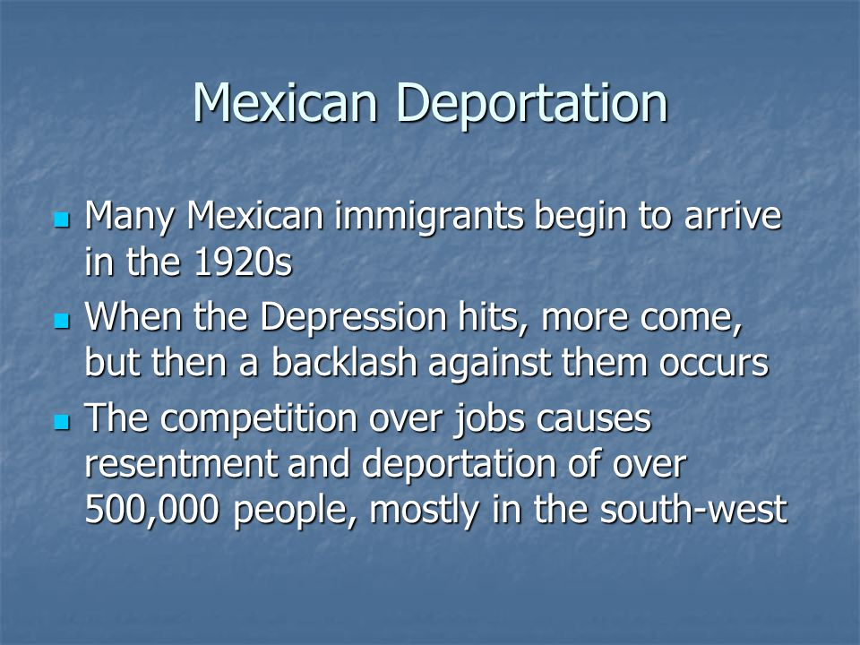 Mexican Deportation Many Mexican immigrants begin to arrive in the 1920s.