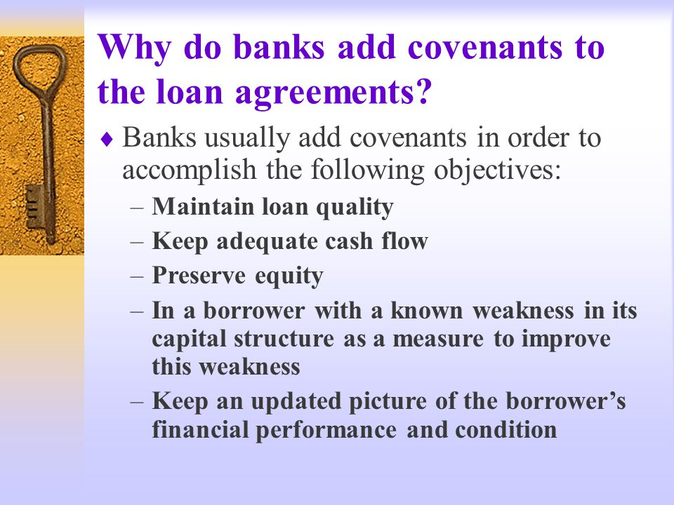 Why do banks add covenants to the loan agreements