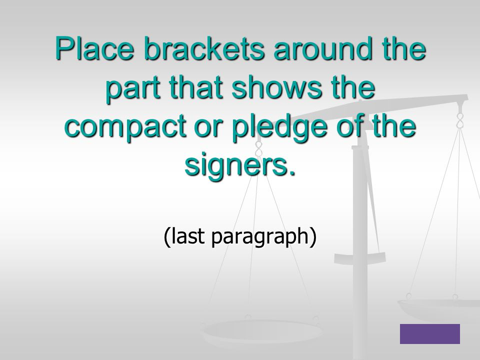 Place brackets around the part that shows the compact or pledge of the signers.