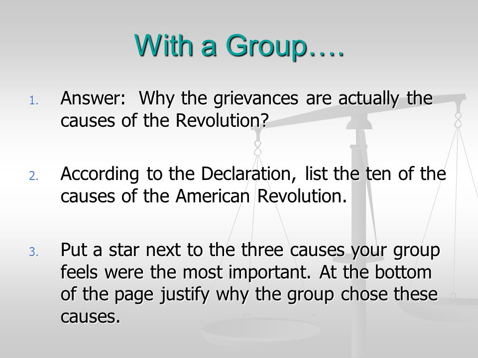 With a Group…. Answer: Why the grievances are actually the causes of the Revolution