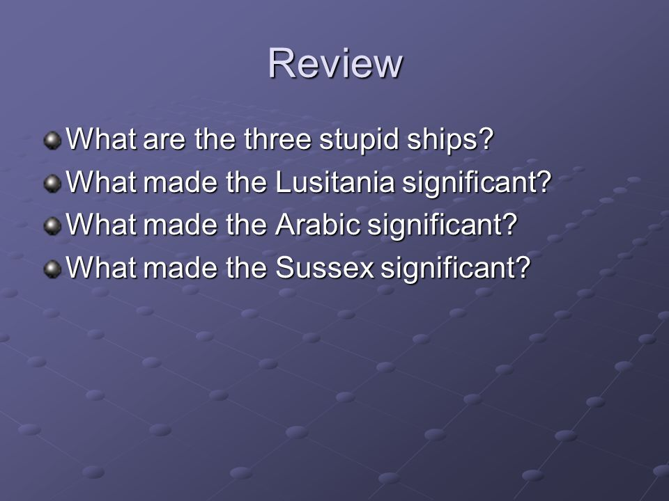 Review What are the three stupid ships