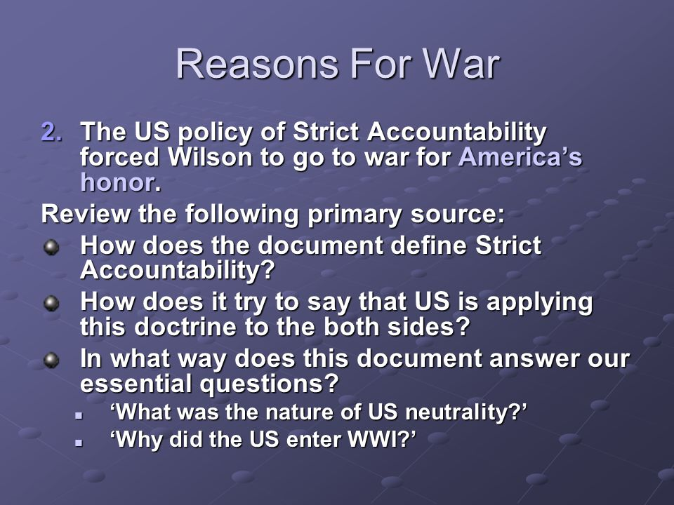 Reasons For War The US policy of Strict Accountability forced Wilson to go to war for America's honor.