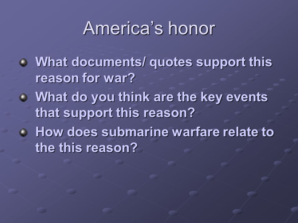 America's honor What documents/ quotes support this reason for war