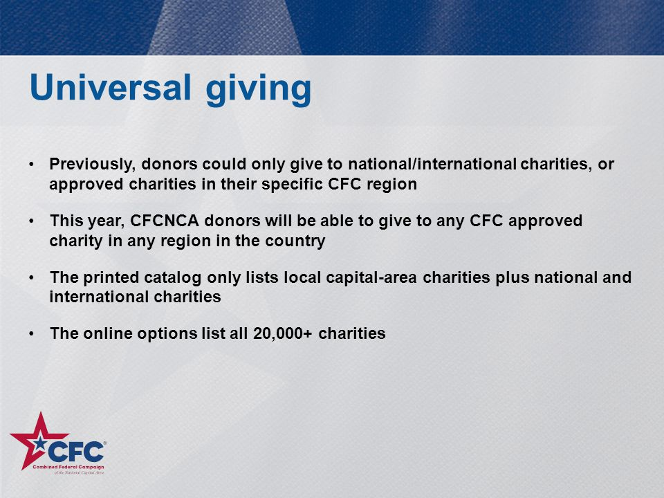 Universal giving Previously, donors could only give to national/international charities, or approved charities in their specific CFC region.
