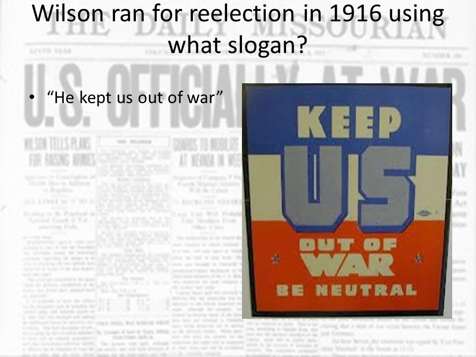Wilson ran for reelection in 1916 using what slogan