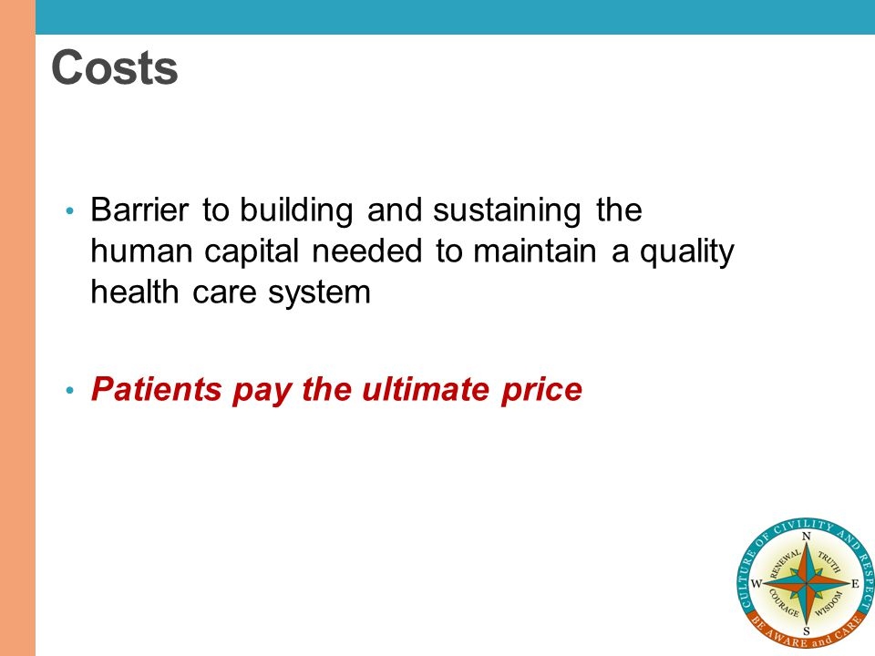 Costs Barrier to building and sustaining the human capital needed to maintain a quality health care system.