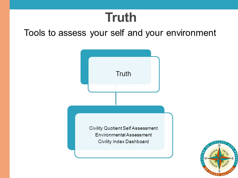 Truth Tools to assess your self and your environment Truth