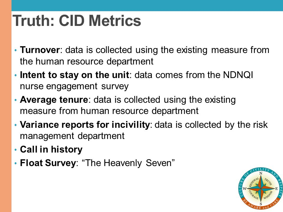 Truth: CID Metrics Turnover: data is collected using the existing measure from the human resource department.