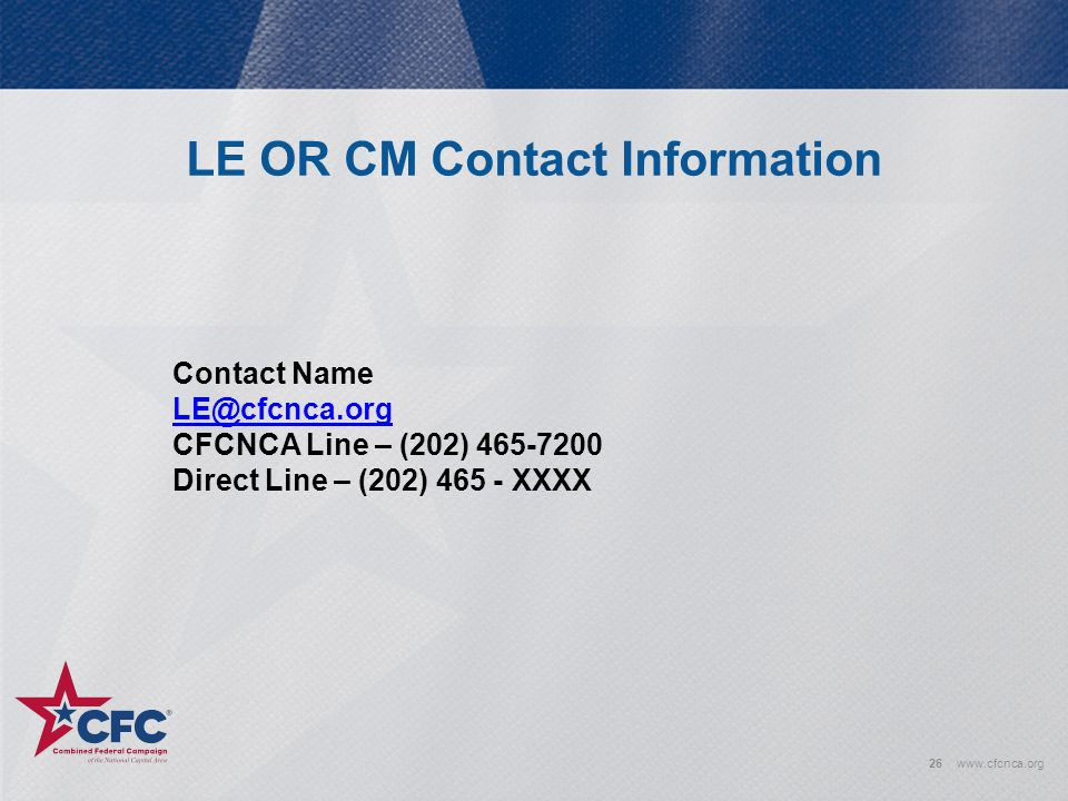 LE OR CM Contact Information Contact Name. LE@cfcnca.org. CFCNCA Line – (202) 465-7200. Direct Line – (202) 465 - XXXX.