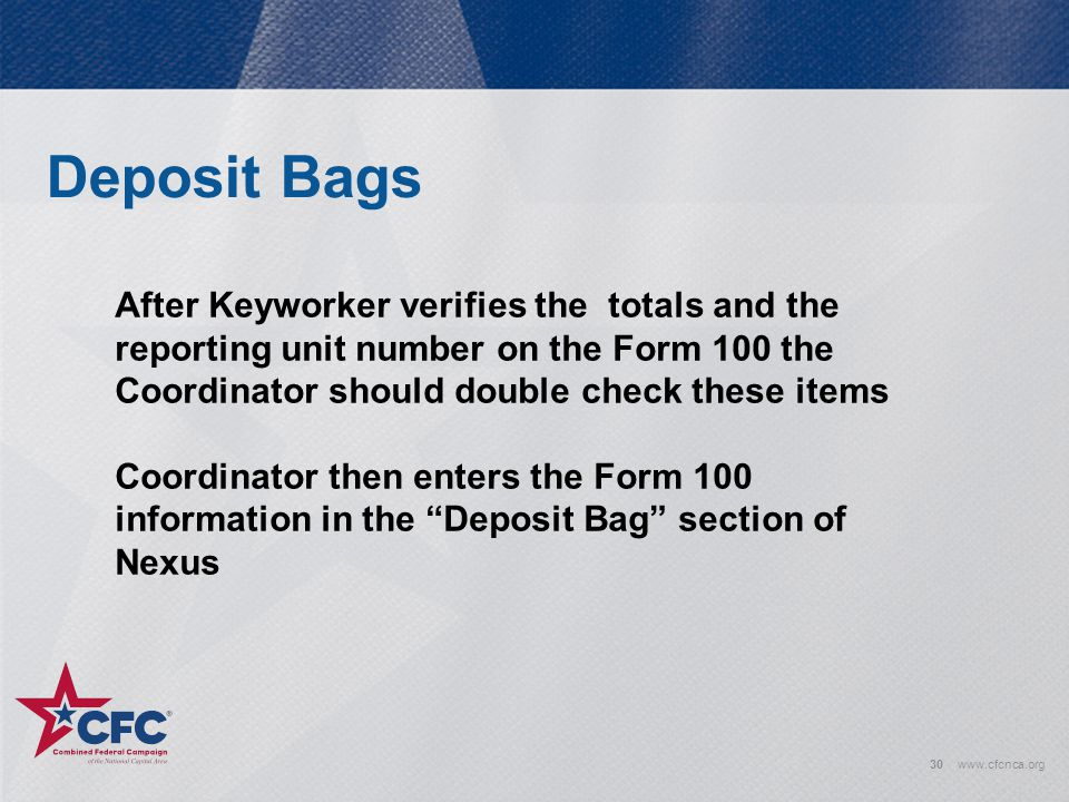 Deposit Bags After Keyworker verifies the totals and the reporting unit number on the Form 100 the Coordinator should double check these items.
