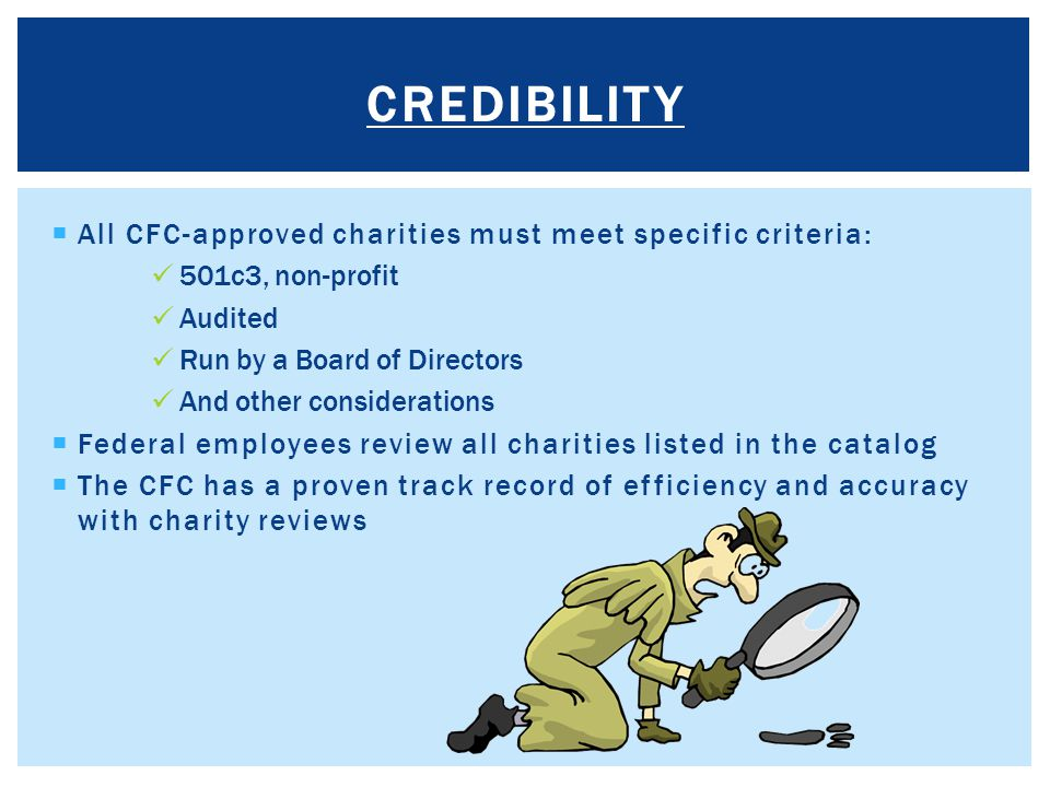 credibility All CFC-approved charities must meet specific criteria: