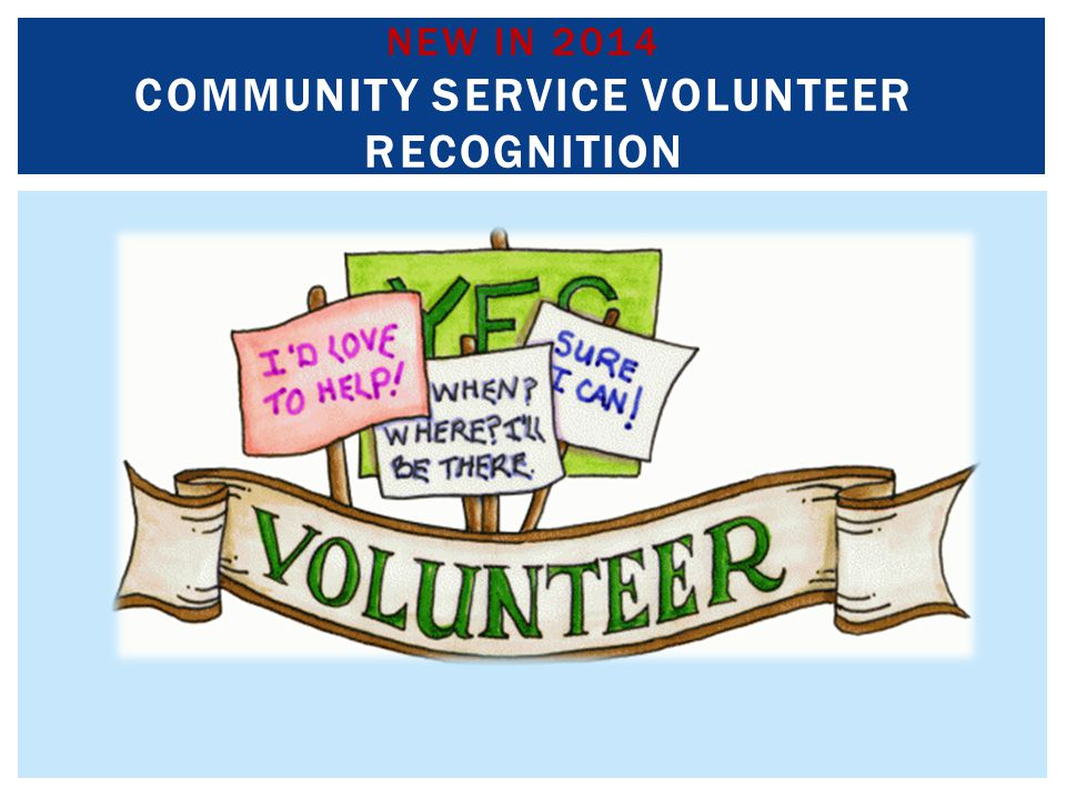 NEW IN 2014 COMMUNITY SERVICE VOLUNTEER RECOGNITION