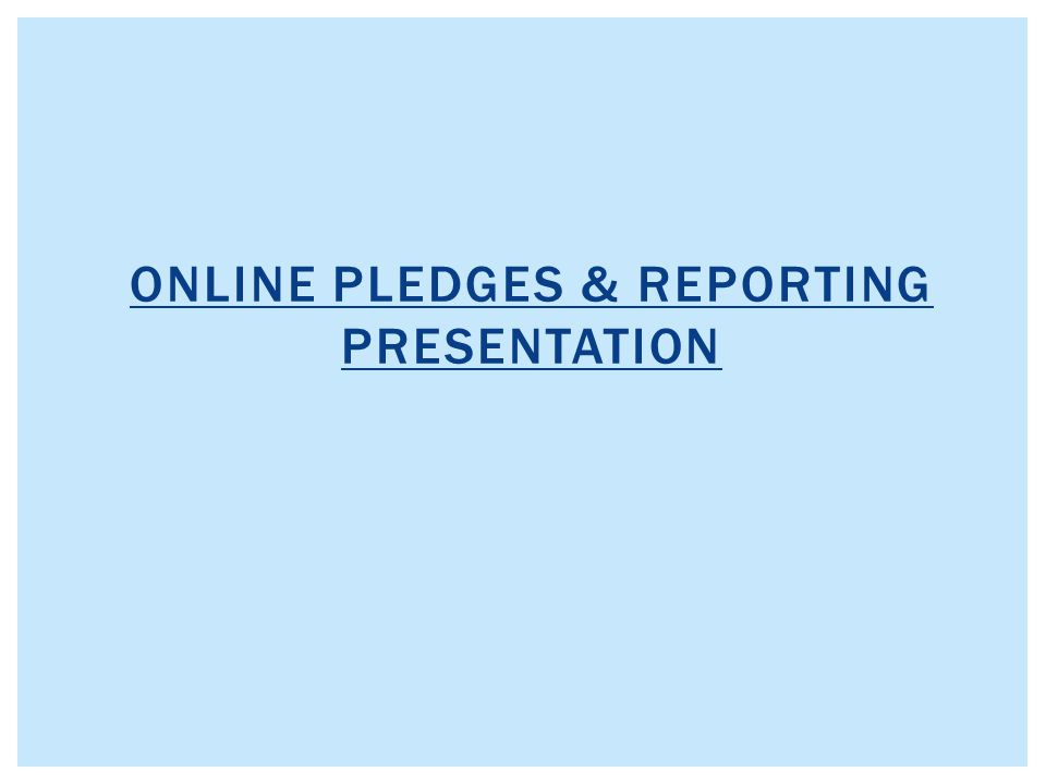 ONLINE PLEDGES & REPORTING PRESENTATION