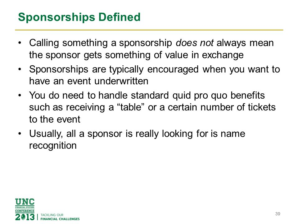 Sponsorships Defined Calling something a sponsorship does not always mean the sponsor gets something of value in exchange.