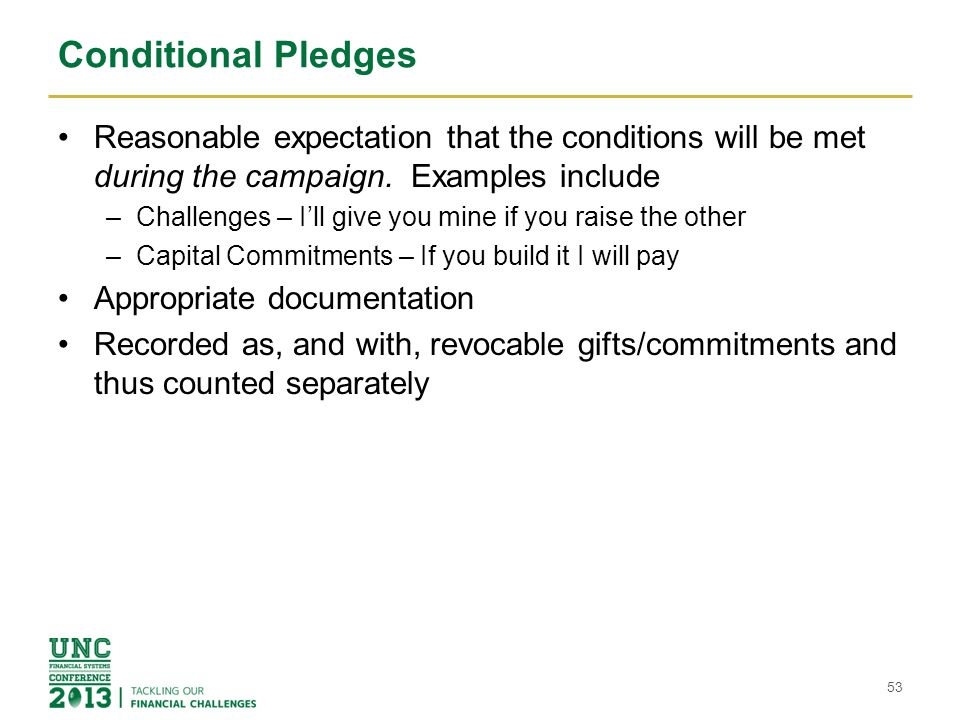 Conditional Pledges Reasonable expectation that the conditions will be met during the campaign. Examples include.