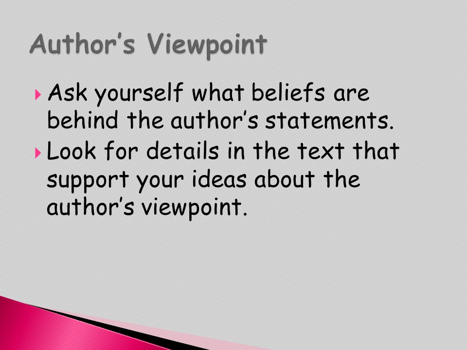Author's Viewpoint Ask yourself what beliefs are behind the author's statements.