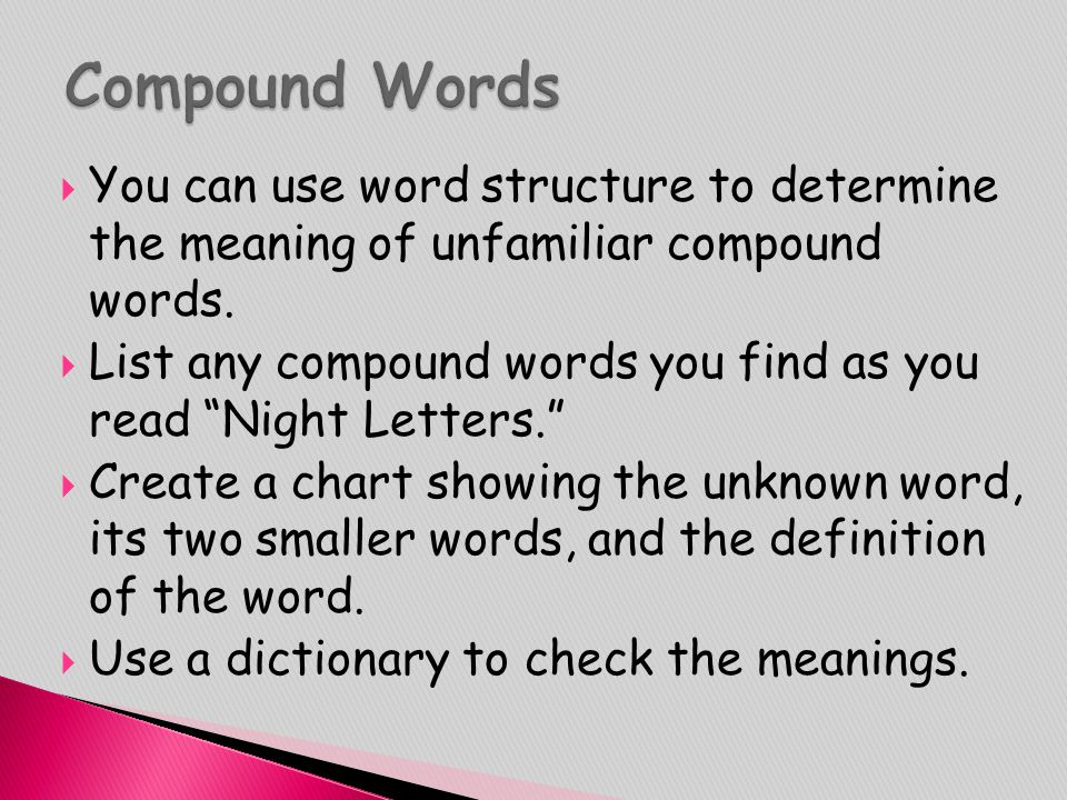 Compound Words You can use word structure to determine the meaning of unfamiliar compound words.