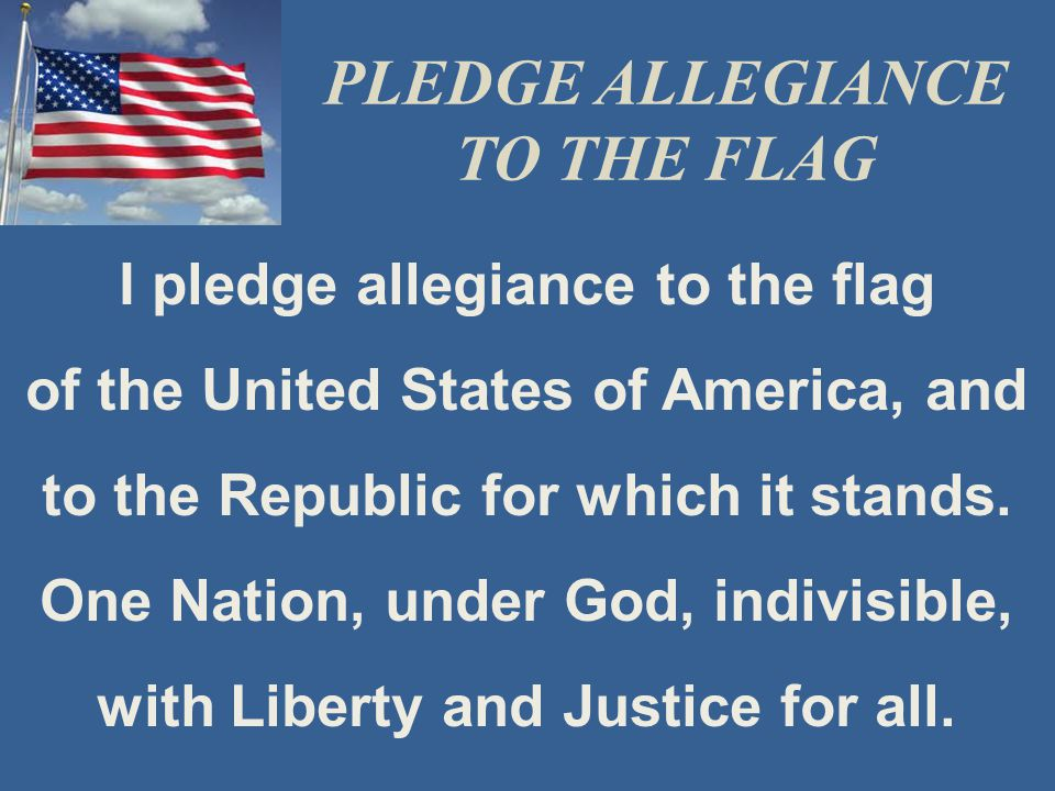 PLEDGE ALLEGIANCE TO THE FLAG