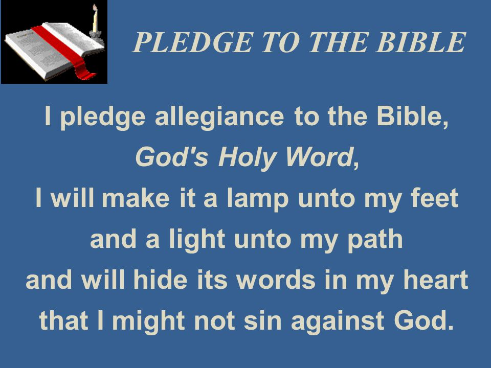 PLEDGE TO THE BIBLE I pledge allegiance to the Bible, God s Holy Word,