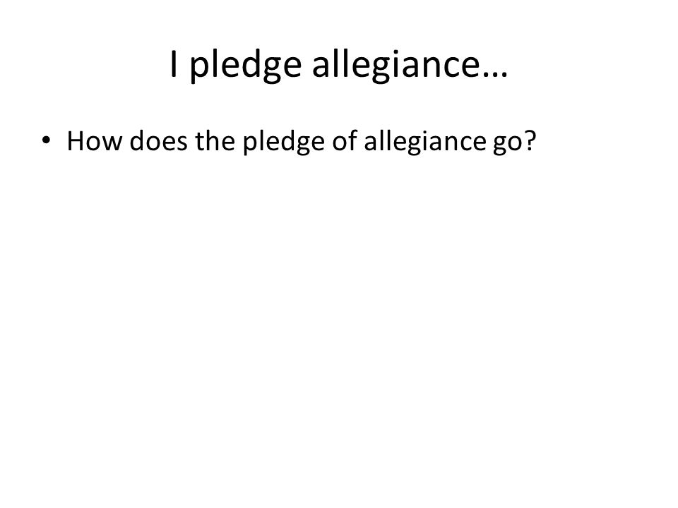 I pledge allegiance… How does the pledge of allegiance go
