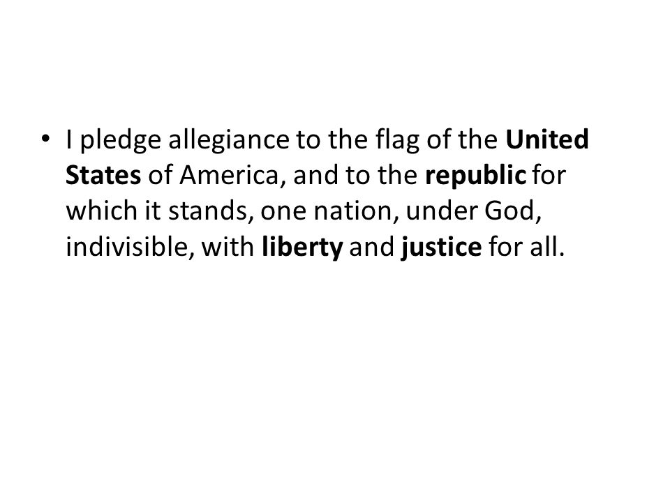 I pledge allegiance to the flag of the United States of America, and to the republic for which it stands, one nation, under God, indivisible, with liberty and justice for all.