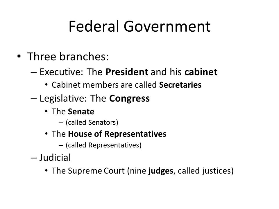 Federal Government Three branches: