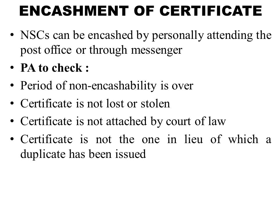 ENCASHMENT OF CERTIFICATE