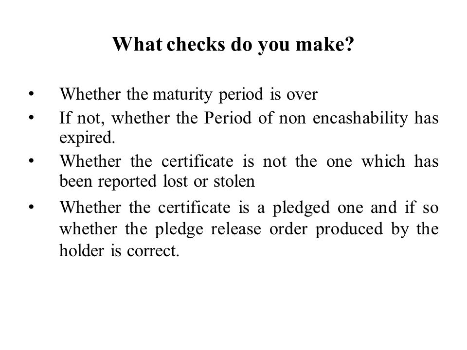 What checks do you make Whether the maturity period is over