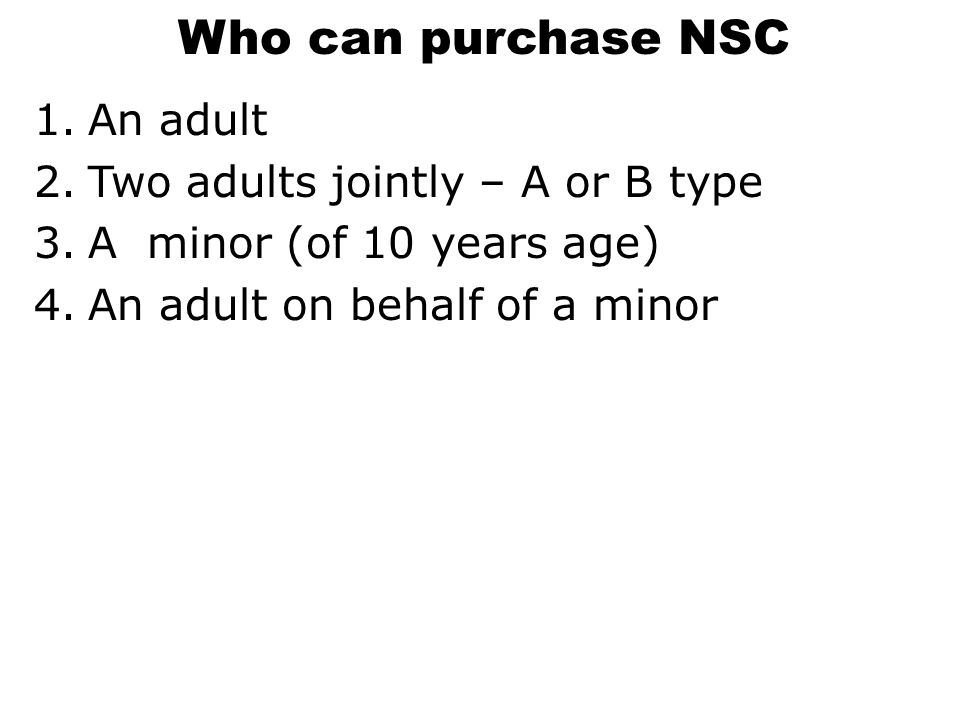 Who can purchase NSC An adult Two adults jointly – A or B type