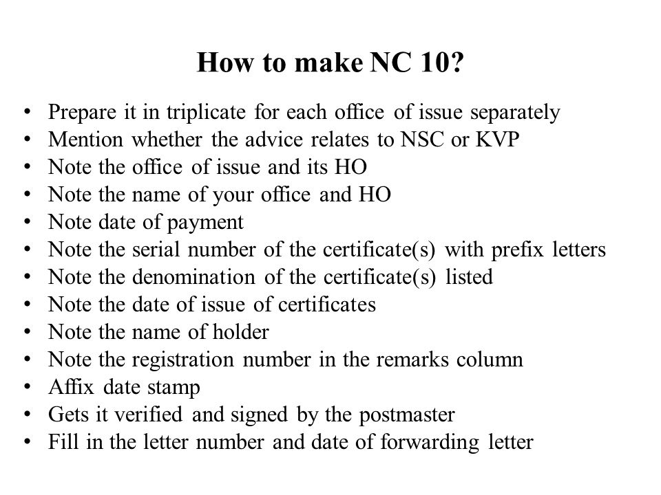 How to make NC 10 Prepare it in triplicate for each office of issue separately. Mention whether the advice relates to NSC or KVP.