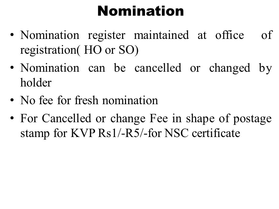 Nomination Nomination register maintained at office of registration( HO or SO) Nomination can be cancelled or changed by holder.