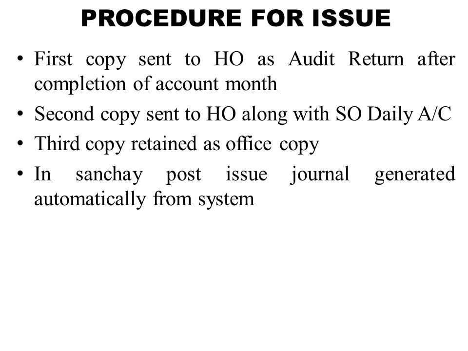 PROCEDURE FOR ISSUE First copy sent to HO as Audit Return after completion of account month. Second copy sent to HO along with SO Daily A/C.